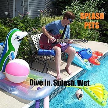 Dive In, Splash, Wet