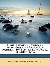 Essais Historiques, Critiques, Apologétiques Et Économico-politiques, Sur L'état De La France: Au 14 Juillet 1804 ...