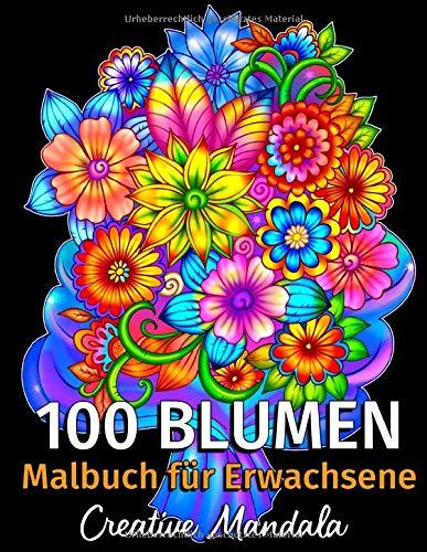 100 Blumen - Malbuch für Erwachsene: 100 Seiten mit Schönen Blumen. Malbuch Stressabbau. (Sträuße, Vasen mit Blumen, Blumenmuster, Natur und vieles mehr!)