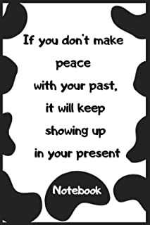 If you don't make peace with your past, it will keep showing up in your present: Lined Notebook with Cover Quote ,110 Page...