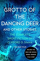 Grotto of the Dancing Deer: And Other Stories (The Complete Short Fiction of Clifford D. Simak (4))