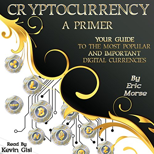 Cryptocurrency: A Primer     Your Guide to the Most Popular and Important Digital Currencies              By:                                                                                                                                 Eric Morse                               Narrated by:                                                                                                                                 Kevin Gisi                      Length: 1 hr and 7 mins     1 rating     Overall 4.0