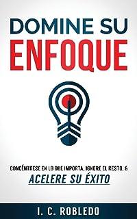 Domine su Enfoque: Concéntrese en lo que Importa, Ignore el Resto, & Acelere su Éxito (Spanish...