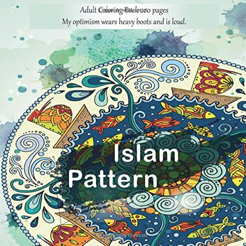 Islam Pattern Adult Coloring Book 200 pages - My optimism wears heavy boots and is loud. (Mandala, Band 1)