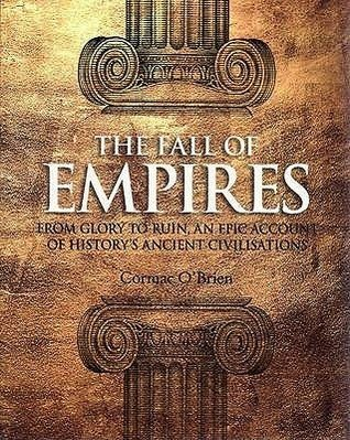The Fall of Empires: From Glory to Ruin- An Epic Account of History's Ancient Civilizations