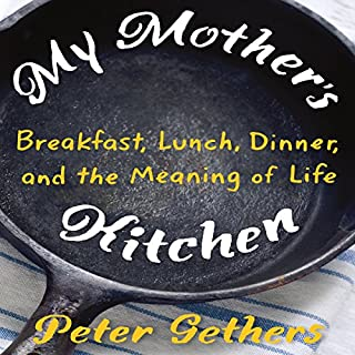 My Mother's Kitchen     Breakfast, Lunch, Dinner, and the Meaning of Life              By:                                                                                                                                 Peter Gethers                               Narrated by:                                                                                                                                 Peter Gethers                      Length: 8 hrs and 37 mins     16 ratings     Overall 4.6