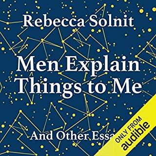 Men Explain Things to Me                   By:                                                                                                                                 Rebecca Solnit                               Narrated by:                                                                                                                                 Lucy Christian Bell                      Length: 2 hrs and 47 mins     87 ratings     Overall 4.0