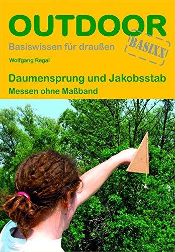 Daumensprung und Jakobsstab - Messen ohne Maßband (Basiswissen für Draußen)