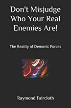 Don't Misjudge Who Your Real Enemies Are!: The Reality of Demonic Forces (Concise Studies in the Scriptures)