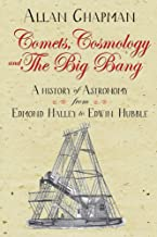 Comets, Cosmology and the Big Bang: A history of astronomy from Edmond Halley to Edwin Hubble