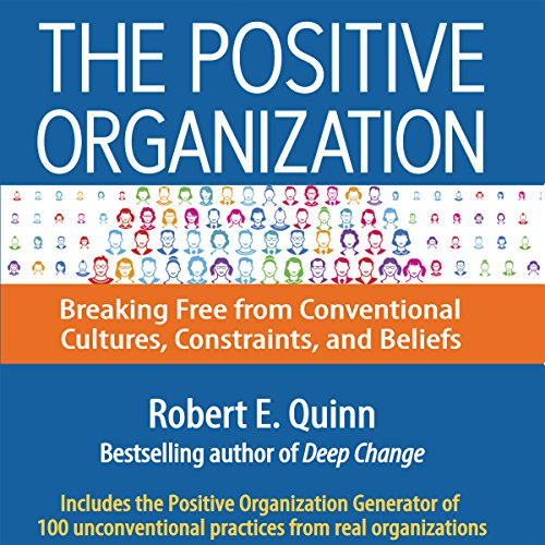 The Positive Organization Audiobook By Robert E. Quinn cover art
