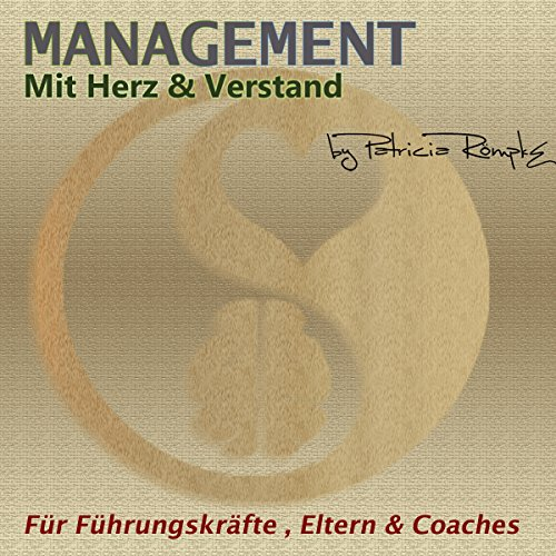 Management mit Herz & Verstand     Für Führungskräfte, Eltern & Coaches              By:                                                                                                                                 Patricia Römpke                               Narrated by:                                                                                                                                 Patricia Römpke                      Length: 2 hrs     Not rated yet     Overall 0.0