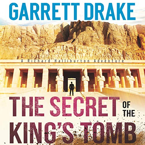 The Secret of the King's Tomb: A Richard Halliburton Adventure, Book 1