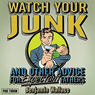 Watch Your Junk and Other Advice for Expectant Fathers                   By:                                                                                                                                 Benjamin Wallace                               Narrated by:                                                                                                                                 Phil Thron                      Length: 2 hrs and 47 mins     1 rating     Overall 5.0