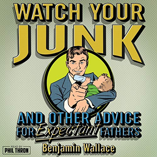 Watch Your Junk and Other Advice for Expectant Fathers cover art