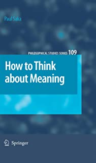 How to Think about Meaning (Philosophical Studies Series Book 109)
