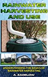 Rainwater Harvesting and Use: Understanding the Basics of Rainwater Harvesting (Water Conservation, Resource Management, Crisis, water storage, water security Book 1)