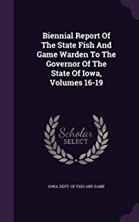 Biennial Report Of The State Fish And Game Warden To The Governor Of The State Of Iowa, Volumes 16-19