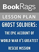 Lesson Plans Ghost Soldiers: The Epic Account of World War II's Greatest Rescue Mission