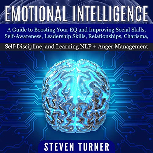 Emotional Intelligence + Anger Management: A Guide to Boosting Your EQ and Improving Social Skills, Self-Awareness, Leadership Skills, Relationships, Charisma, Self-Discipline, and Learning NLP audiobook cover art