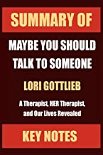 SUMMARY OF: MAYBE YOU SHOULD TALK TO SOMEONE: A Therapist, HER Therapist, and Our Lives Revealed (Core Lessons in Less Tha...