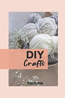 DIY Craft and Projects Book: A Journal Handbook for Tracking Arts & Crafts For Creative Minds, Simple Organizer Notebook f...
