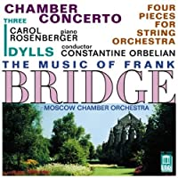 The Music of Frank Bridge: Chamber Concerto / Four Pieces for String Orchestra / Three Idylls (2001-03-06)