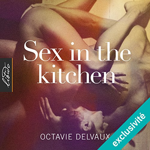 Listen to sex in the kitchen