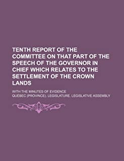 Tenth Report of the Committee on That Part of the Speech of the Governor in Chief Which Relates to the Settlement of the C...