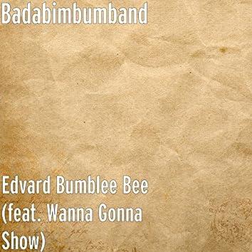 Edvard Bumblee Bee (feat. Wanna Gonna Show)