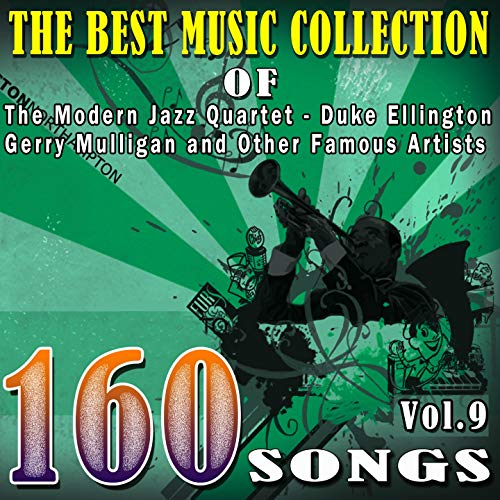 The Best Music Collection of The Modern Jazz Quarte, Duke Ellington, Gerry Mulligan and Other Famous Artists, Vol. 9 (160 Songs)