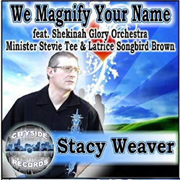 We Magnify Your Name (feat. Shekinah Glory Orchestra, Minister Stevie Tee & Latrice Songbird Brown)