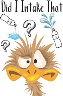 Did I Intake That: Funny Emu Daily Water Intake Tracker Log Book To Help Track Your Progress