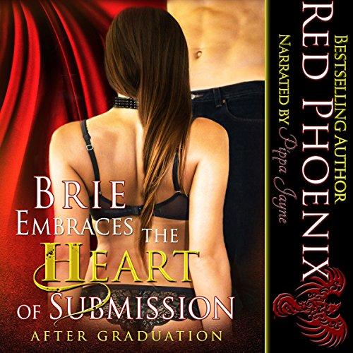 Brie Embraces the Heart of Submission     After Graduation, Volume 2              By:                                                                                                                                 Red Phoenix                               Narrated by:                                                                                                                                 Pippa Jayne                      Length: 21 hrs and 29 mins     449 ratings     Overall 4.6