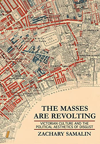 The Masses Are Revolting: Victorian Culture and the Political Aesthetics of Disgust