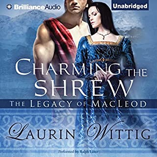 Charming the Shrew     The Legacy of MacLeod Series, Book 1              By:                                                                                                                                 Laurin Wittig                               Narrated by:                                                                                                                                 Ralph Lister                      Length: 10 hrs and 44 mins     1,129 ratings     Overall 4.0