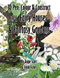 3D pen: Colour & Construct #1 Fairy Houses & Fantasy Gardens (Volume 1)