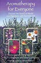 Aromatherapy for Everyone: Discover the Secrets of Health and Happiness with Essential Oils