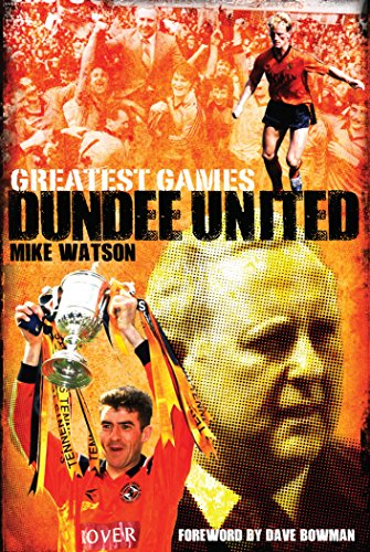 Dundee United Greatest Games: The Tangerines' Fifty Finest Matches