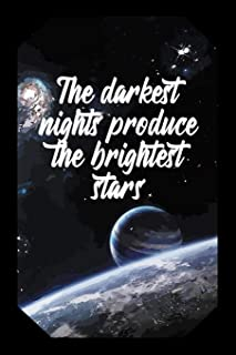 The Darkest Nights Produce the Brightest Stars: Space Lovers Journal Striking Stars Spaceview Design (Gift Empty Lined Not...