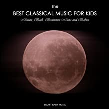 The Best Classical Music for Kids and Baby - Mozart, Bach, Beethoven Music for Babies