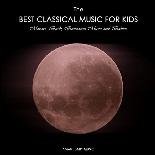 The Best Classical Music for Kids and Baby - Mozart, Bach, Beethoven