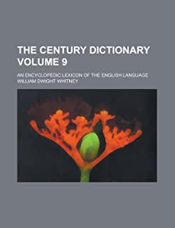The Century Dictionary; An Encyclopedic Lexicon of the English Language Volume 9
