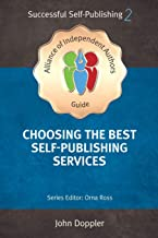 Choosing the Best Self-Publishing Companies and Services (An Alliance of Independent Authors' Guide: Successful Self-Publishing Series)