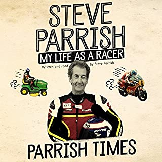 Parrish Times     My Life as a Racer              By:                                                                                                                                 Steve Parrish                               Narrated by:                                                                                                                                 Steve Parrish                      Length: 6 hrs and 26 mins     42 ratings     Overall 4.7