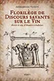 Florilège de discours savants sur le vin - Ecrire le vin, d'Homère à Rabelais