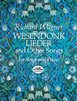 Wesendonk Lieder and Other Songs for Voice and Piano (Dover Song Collections)