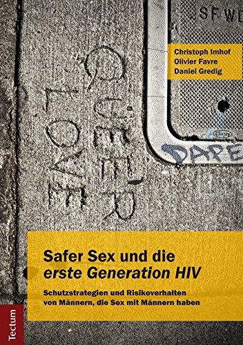 """Safer Sex und die \""""erste Generation HIV\"""": Schutzstrategien und Risikoverhalten von Männern, die Sex mit Männern haben"""