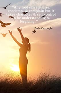 Any fool can criticize, condemn, & complain but it takes character & self control to be understanding & forgiving – Dale C...