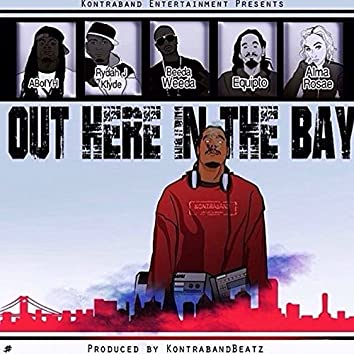 Out Here in the Bay (feat. Ab, Rydah J Klyde, Beeda Weeda, Equipto & Alma Rosae)